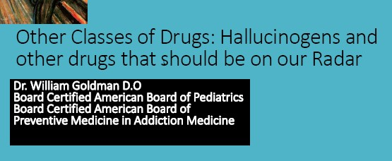 Other Classes of Drugs: Hallucinogens and Other Drugs That Should Be On Our Radar